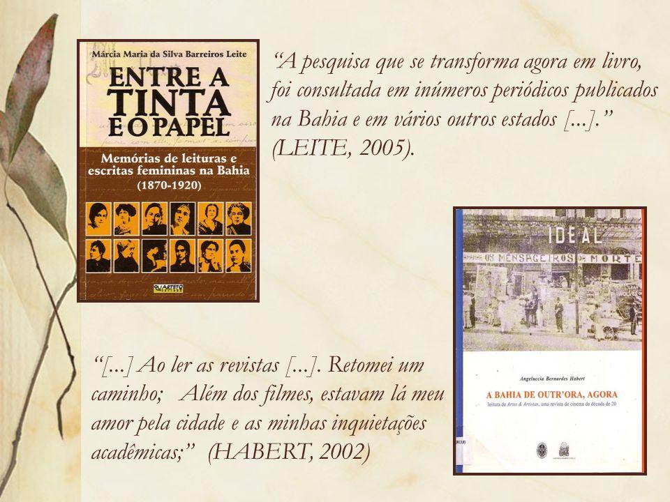 A pesquisa que se transforma agora em livro, foi consultada em inúmeros periódicos publicados na Bahia e em vários outros estados [...]. (LEITE, 2005).